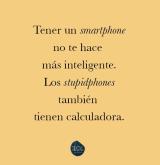 No seas tonto, comprate unsmartphone